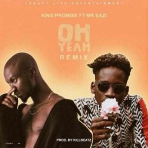 King Promise - Oh Yeah (ReMix)  Ft Kwesi Arthur & Mr. Eazi